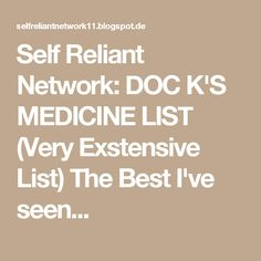 Self Reliant Network: DOC K'S MEDICINE LIST (Very Exstensive List) The Best I've seen...