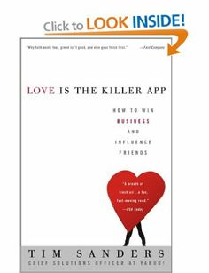 Love Is the Killer App: How to Win Business and Influence Friends: Amazon.co.uk: JR. Thomas Sanders, Tim Sanders: Books