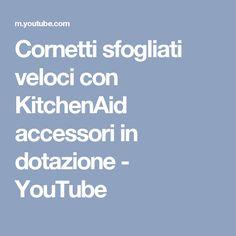 Cornetti sfogliati veloci con KitchenAid accessori in dotazione - YouTube