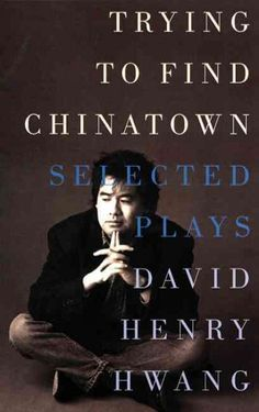 Trying to Find Chinatown: Selected Plays  http://library.sjeccd.edu/record=b1121131