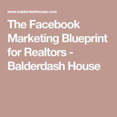 The Facebook Marketing Blueprint for Realtors - Balderdash House