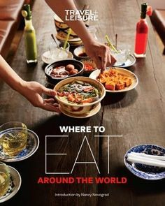 Travel   Leisure Where to Eat Around the World by  The Editors of Travel   Leisure, Introduction by Nancy Novogrod