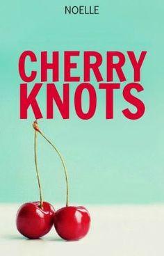 Cherry Knots - Wattpad