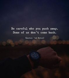 BEST LIFE QUOTES Be careful who you push away. Some of us don't come back. Photo by: Andrei Restrepo —via https://ift.tt/2eY7hg4