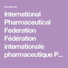 International Pharmaceutical Federation Fédération internationale pharmaceutique PO Box 84200, 2508 AE The Hague, The Netherlands FIP STATEMENT OF POLICY ON COUNTERFEIT MEDICINES
