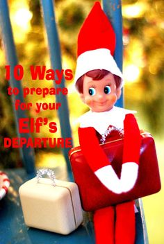 Saying Goodbye: 10 Ways to Prepare for your Elf on the Shelf's Departure!