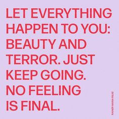 """Quotes by Christie on Instagram: """"""""Let everything happen to you: beauty and terror. Just keep going. No feeling is final."""" ~ Rainer Maria Rilke"""" Keep Going Quotes, Just Keep Going, Quotes To Live By, Words Quotes, Me Quotes, Motivational Quotes, Sayings, Rilke Quotes, Cinema Quotes"""