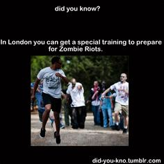 did you know?: In London you can get a special training to prepare for Zombie Riots. @Run For Your Lives - RFYL: London 2013? Might be an increased survival rate!