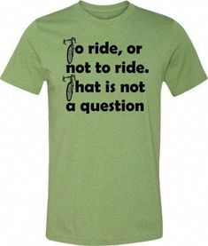 1d847c1b Bicycle T-Shirt-To Ride or Not to Ride-Road Bike-Bicycle