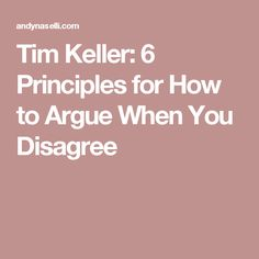 Tim Keller: 6 Principles for How to Argue When You Disagree