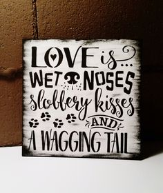 Love is wet noses slobbery kisses and a wagging tail SIGN, wooden sign, dog SIGN, christmas gift, dog lovers, animals, pets, shelter decor by TwigzAndDaisies on Etsy https://www.etsy.com/listing/247194313/love-is-wet-noses-slobbery-kisses-and-a