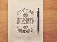 Don't Be So Hard On Yourself – Sketch