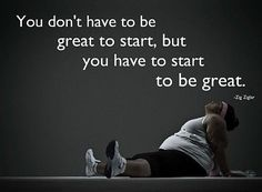 you do not have to be great to start, but you have to start to be great.__ Zig Ziglar