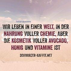.Wir leben in einer Welt, in der Nahrung voller Chemie, aber die Kosmetik voller Avocado, Honig und Vitamine ist.