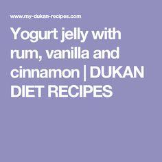Yogurt jelly with rum, vanilla and cinnamon   DUKAN DIET RECIPES