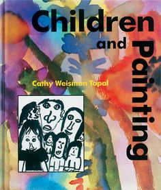 Children and Painting by Cathy Weisman Topal | Various strategies are presented for teaching the basic painting concepts and techniques, from an elements and principles orientation to thematic approaches. This valuable teachers tool overcomes your difficulties in exposing children to the wonders of painting. #Painting