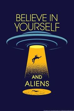 Believe in Yourself and Aliens Snorg Tees Poster 13 x Les Aliens, Aliens Funny, Aliens And Ufos, Ancient Aliens, Ancient History, European History, American History, Alien Quotes, Wallpapers En Hd