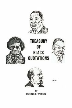 Treasury of Black Quotations by Donnie Wilson. $16.95. Publication: August 4, 2004. Publisher: Authors Choice Press (August 4, 2004)