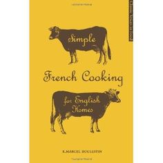 First published in June 1923 to immediate success, Xavier Marcel Boulestin's cookbook Simple French Cooking for English Homes did much to popularise French cuisine in the English-speaking world. English Homes, French Bistro, French Food, Cook Books, Marcel, Cooking, Simple, Passport, Classic