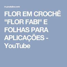 """FLOR EM CROCHÊ """"FLOR FABI"""" E FOLHAS PARA APLICAÇÕES - YouTube"""