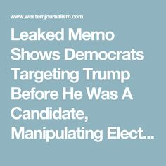 Leaked Memo Shows Democrats Targeting Trump Before He Was A Candidate, Manipulating Election