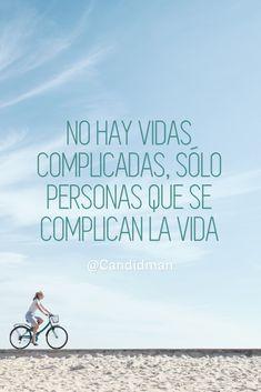 """""""No hay #Vidas complicadas, sólo personas que se complican la #Vida"""". @candidman #Frases #Reflexion #Candidman"""