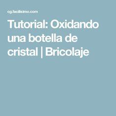 Tutorial: Oxidando una botella de cristal   Bricolaje