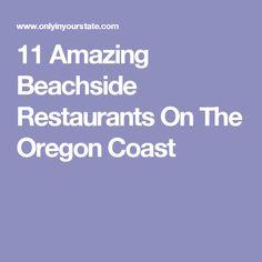 11 Amazing Beachside Restaurants On The Oregon Coast Backpacking Oregon, Oregon Travel, Oregon Washington, Portland Oregon, Oregon Coast, Pacific Coast, Oregon Wine Country, United States Travel, Out Of This World