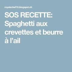 SOS RECETTE: Spaghetti aux crevettes et beurre à l'ail