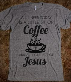 A Little Bit Of Coffee And A Whole Lot Of Jesus Graphic Shirt from Glamfoxx Shirts
