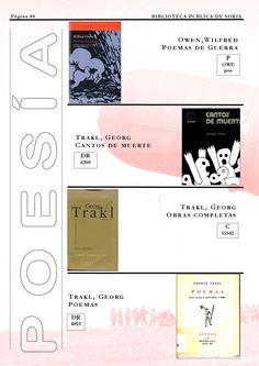 Poemas de guerra / Wilfred Owen. http://rabel.jcyl.es/cgi-bin/abnetopac?SUBC=BPSO&ACC=DOSEARCH&xsqf99=1428244+ Cantos de muerte : antología de poemas / Trakl, Georg. http://rabel.jcyl.es/cgi-bin/abnetopac?SUBC=BPSO&ACC=DOSEARCH&xsqf99=272174+  Obras completas / Trakl, Georg. http://rabel.jcyl.es/cgi-bin/abnetopac?SUBC=BPSO&ACC=DOSEARCH&xsqf99=26904+ Poemas / Trakl, Georg. http://rabel.jcyl.es/cgi-bin/abnetopac?SUBC=BPSO&ACC=DOSEARCH&xsqf99=922553+