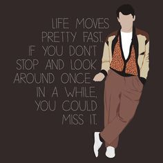 This place has some really cool T-shirts you can buy, such as this Feriis Bueller one. They also have PIXAR ones, Breakfast Club, and other movies. This could also be a cool quote to print out for your wall.