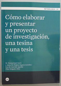Cómo elaborar y presentar un proyecto de investigación, una tesina y una tesis. M. Teresa Icart Isern. + info: http://www.publicacions.ub.edu/ficha.aspx?cod=07632