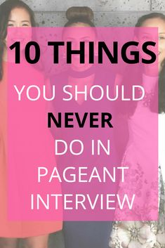 10 Things You Should NEVER Do In A Pageant Interview