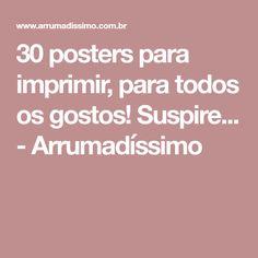 30 posters para imprimir, para todos os gostos! Suspire... - Arrumadíssimo