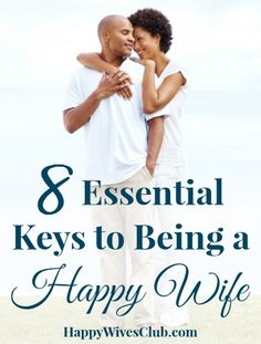 8 Essential Keys to Being a Happy Wife.  Yess Lawd!! It's possible to be happy and be married <3