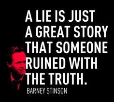 La mentira es una gran historia que alguien arruinó con la verdad — Barney Stinson