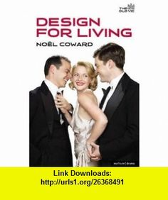 Design for Living (Modern Plays) (9781408140079) No�l Coward , ISBN-10: 1408140071  , ISBN-13: 978-1408140079 ,  , tutorials , pdf , ebook , torrent , downloads , rapidshare , filesonic , hotfile , megaupload , fileserve