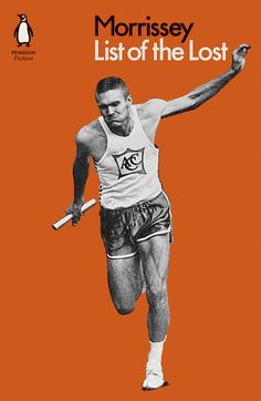 Buy List of the Lost by Morrissey at Mighty Ape NZ. 'Beware the novelist . here is the fact of fiction . an American tale where, natur. Penguin Books, Patti Smith, Literary Fiction, Fiction Writing, Bob Dylan, Book Cover Design, Book Design, The Smiths Morrissey, Ryan Adams