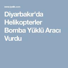Diyarbakır'da Helikopterler Bomba Yüklü Aracı Vurdu