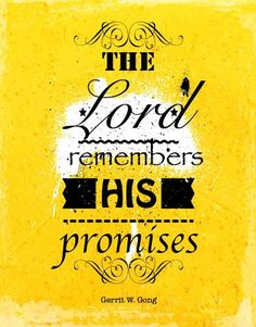 "Elder Gerrit W. Gong: ""The Lord remembers His promises."" #LDS #LDSconf #quotes"