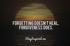 We never forget, but forgiveness frees you to begin healing.