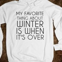 My Favorite Thing About Winter is When It's Over from Glamfoxx Shirts