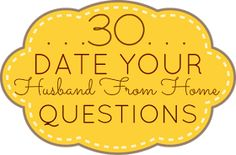 """OI: Spice Up Your Marriage! """"30 Date Your Husband From Home Questions"""""""
