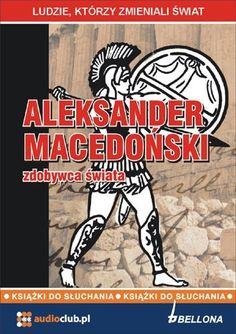 Aleksander Macedoński - zdobywca świata