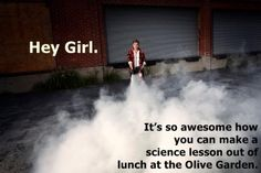 I'd love to make a science lesson out of lunch at Olive Garden!