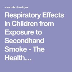 Respiratory Effects in Children from Exposure to Secondhand Smoke - The Health…
