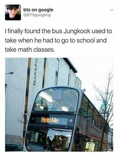 Believe me when I say that this is definetly the bus I also took everyday to school and math.. Gosh I suck so much at math it's not even funny TT xD