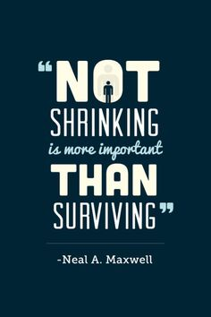 Not Shrinking. Elder Neal A. Maxwell and Elder David A Bednar. The Church of Jesus Christ of Latter-Day Saints. Gospel Quotes, Mormon Quotes, Lds Quotes, Religious Quotes, Uplifting Quotes, Quotable Quotes, Great Quotes, Quotes To Live By, Inspirational Quotes