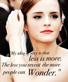 """""""My idea of sexy is that less is more. The less you reveal the more people can wonder..."""""""